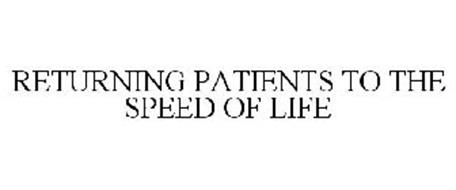 RETURNING PATIENTS TO THE SPEED OF LIFE