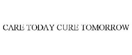 CARE TODAY CURE TOMORROW