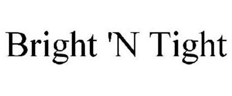BRIGHT 'N TIGHT