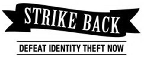 STRIKE BACK DEFEAT IDENTITY THEFT NOW