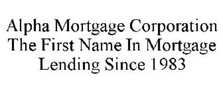 ALPHA MORTGAGE CORPORATION THE FIRST NAME IN MORTGAGE LENDING SINCE 1983
