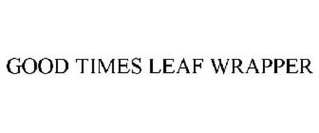 GOOD TIMES LEAF WRAPPER