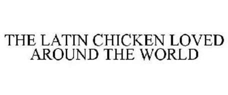 THE LATIN CHICKEN LOVED AROUND THE WORLD