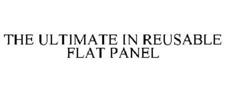 THE ULTIMATE IN REUSABLE FLAT PANEL