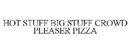 HOT STUFF BIG STUFF CROWD PLEASER PIZZA