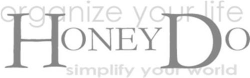 HONEY DO ORGANIZE YOUR LIFE SIMPLIFY YOUR WORLD