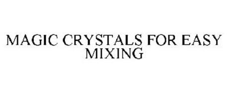 MAGIC CRYSTALS FOR EASY MIXING