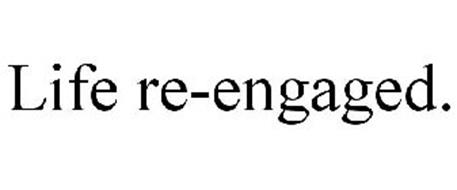LIFE RE-ENGAGED.