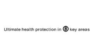 ULTIMATE HEALTH PROTECTION IN 8 KEY AREAS