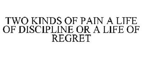 TWO KINDS OF PAIN A LIFE OF DISCIPLINE OR A LIFE OF REGRET