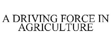 A DRIVING FORCE IN AGRICULTURE