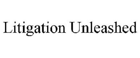 LITIGATION UNLEASHED
