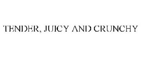 TENDER, JUICY AND CRUNCHY