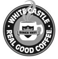 WHITE CASTLE · REAL GOOD COFFEE · SINCE 1921
