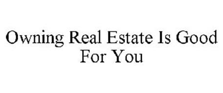 OWNING REAL ESTATE IS GOOD FOR YOU