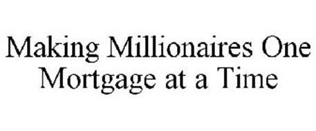 MAKING MILLIONAIRES ONE MORTGAGE AT A TIME
