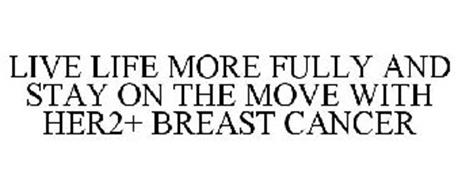 LIVE LIFE MORE FULLY AND STAY ON THE MOVE WITH HER2+ BREAST CANCER