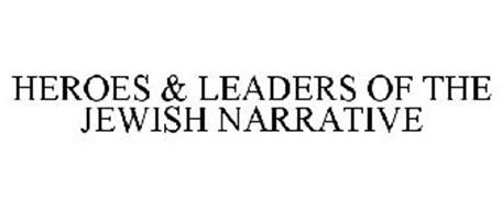 HEROES & LEADERS OF THE JEWISH NARRATIVE