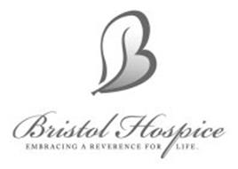 B BRISTOL HOSPICE EMBRACING A REVERENCE FOR LIFE.