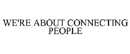 WE'RE ABOUT CONNECTING PEOPLE