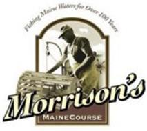 FISHING MAINE WATERS FOR OVER 100 YEARS. MORRISON'S MAINECOURSE