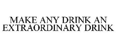 MAKE ANY DRINK AN EXTRAORDINARY DRINK