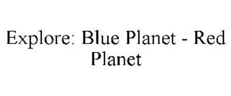 EXPLORE: BLUE PLANET - RED PLANET