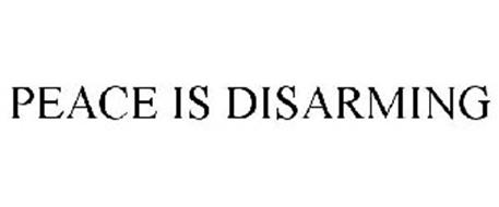 PEACE IS DISARMING