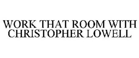 WORK THAT ROOM WITH CHRISTOPHER LOWELL