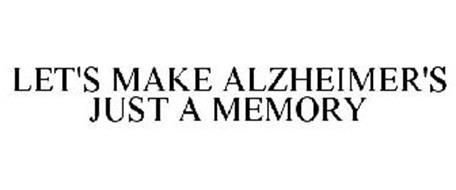 LET'S MAKE ALZHEIMER'S JUST A MEMORY