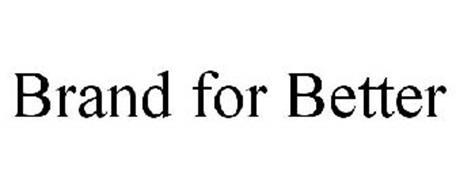 BRAND FOR BETTER