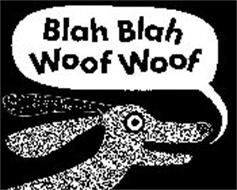 BLAH BLAH WOOF WOOF