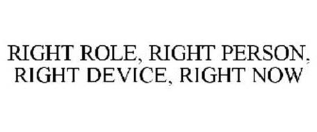 RIGHT ROLE, RIGHT PERSON, RIGHT DEVICE, RIGHT NOW