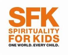 SFK SPIRITUALITY FOR KIDS ONE WORLD. EVERY CHILD.