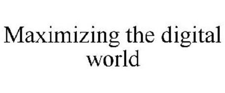 MAXIMIZING THE DIGITAL WORLD