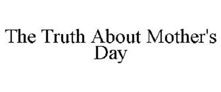 THE TRUTH ABOUT MOTHER'S DAY
