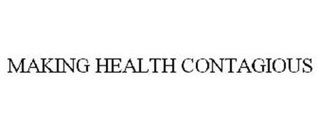 MAKING HEALTH CONTAGIOUS