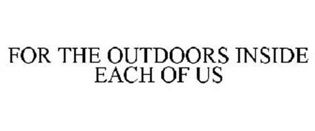 FOR THE OUTDOORS INSIDE EACH OF US