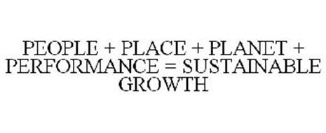 PEOPLE + PLACE + PLANET + PERFORMANCE = SUSTAINABLE GROWTH