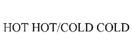 HOT HOT/COLD COLD