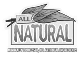 ALL NATURAL MINIMALLY PROCESSED, NO ARTIFICIAL INGREDIENTS