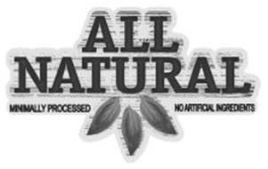 ALL NATURAL MINIMALLY PROCESSED NO ARTIFICIAL INGREDIENTS