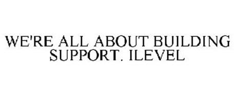 WE'RE ALL ABOUT BUILDING SUPPORT. ILEVEL