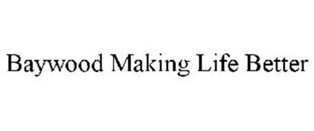 BAYWOOD MAKING LIFE BETTER