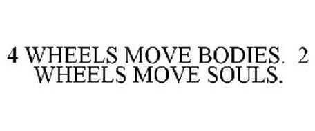 4 WHEELS MOVE BODIES. 2 WHEELS MOVE SOULS.