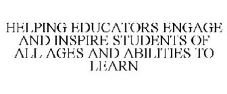 HELPING EDUCATORS ENGAGE AND INSPIRE STUDENTS OF ALL AGES AND ABILITIES TO LEARN