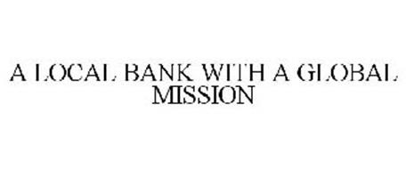 A LOCAL BANK WITH A GLOBAL MISSION