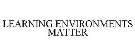 LEARNING ENVIRONMENTS MATTER