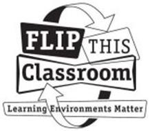 FLIP THIS CLASSROOM LEARNING ENVIRONMENTS MATTER