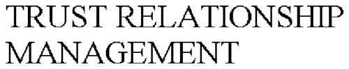 TRUST RELATIONSHIP MANAGEMENT